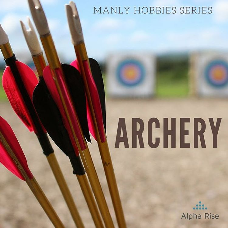 Manly Hobby:  Archery Alpha Rise Health