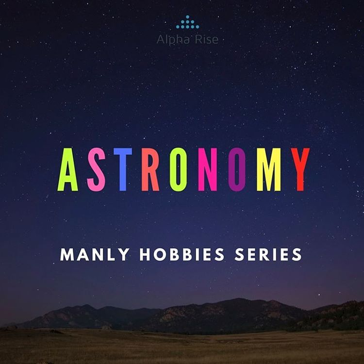 Manly Hobby: Astronomy Alpha Rise Health