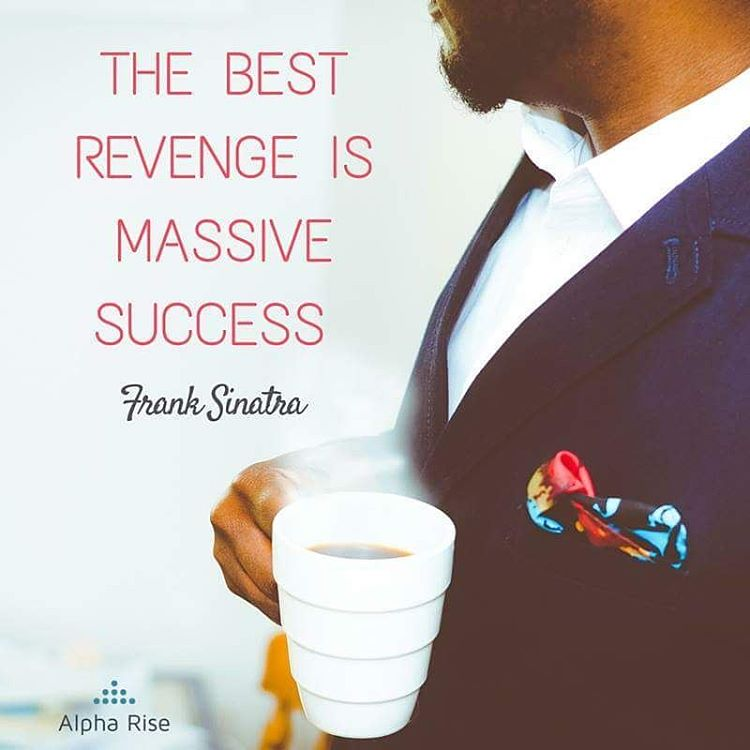 The best revenge is massive success Alpha Rise Health