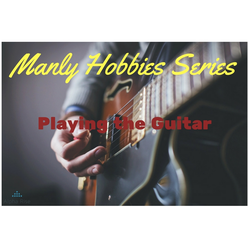 Manly Hobby: Playing the guitar Alpha Rise Health